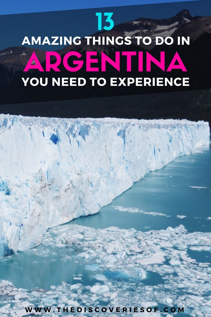 Argentina is an incredible place to travel to. From the hectic hustle of Buenos Aires, to the vineyards of Mendoza and the stunning sceneries of Patagonia - here are 13 places you need to put on your itinerary right now