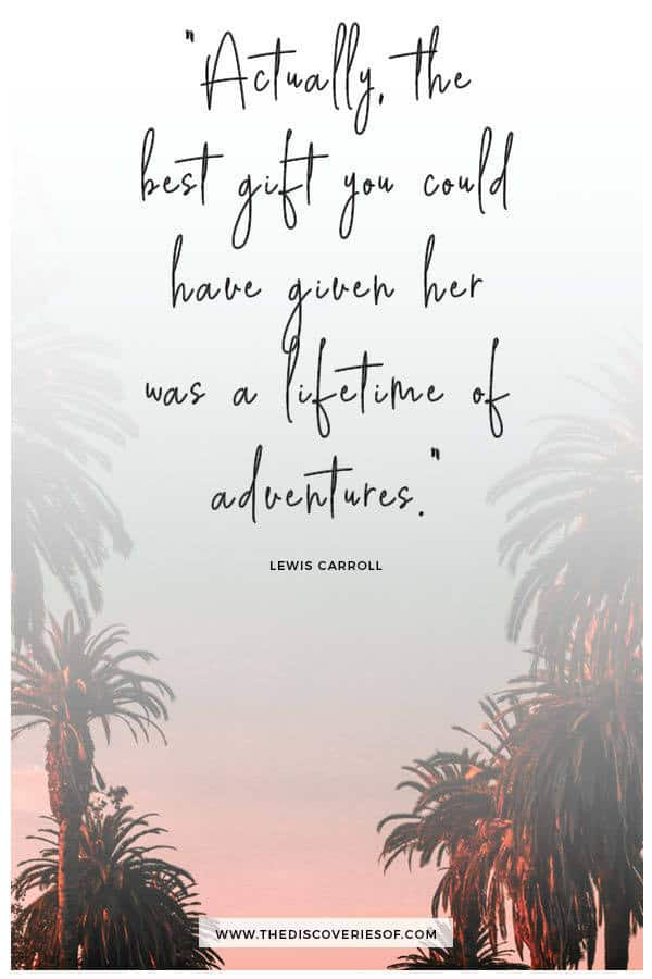 Actually, the best gift you could have given her was a lifetime of adventures. Lewis Carroll