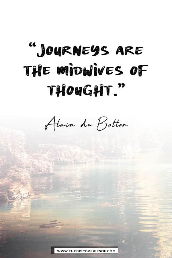 Journeys are the midwives of thought - Alain de Botton