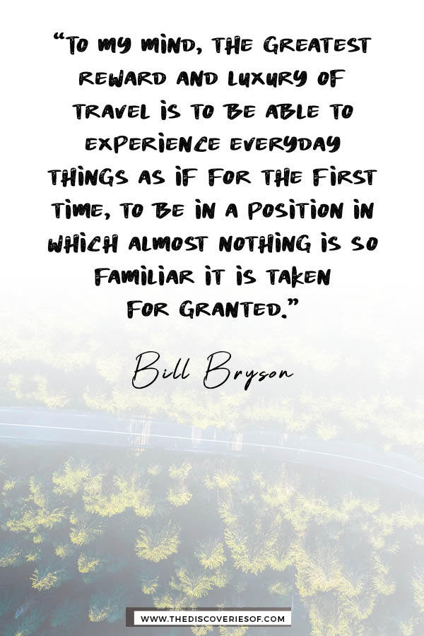 To my mind the greatest reward and luxury of travel - Bill Bryson travel quote