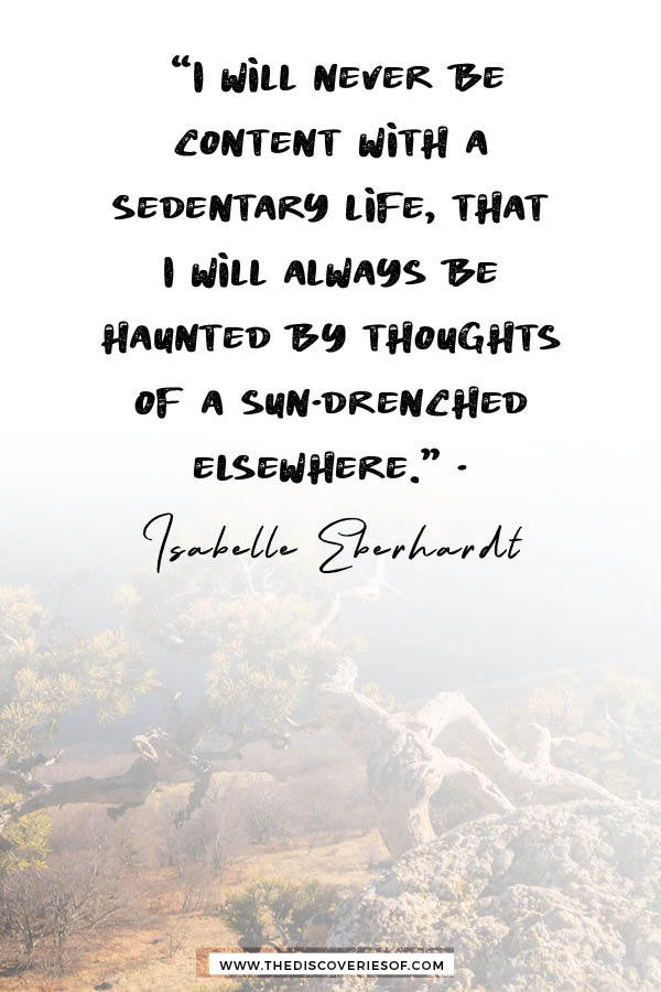 Now more than ever do I realize that I will never be content - Isabelle Eberhardt