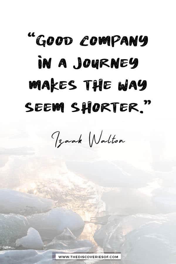 Good company in a journey - Izaak Walton