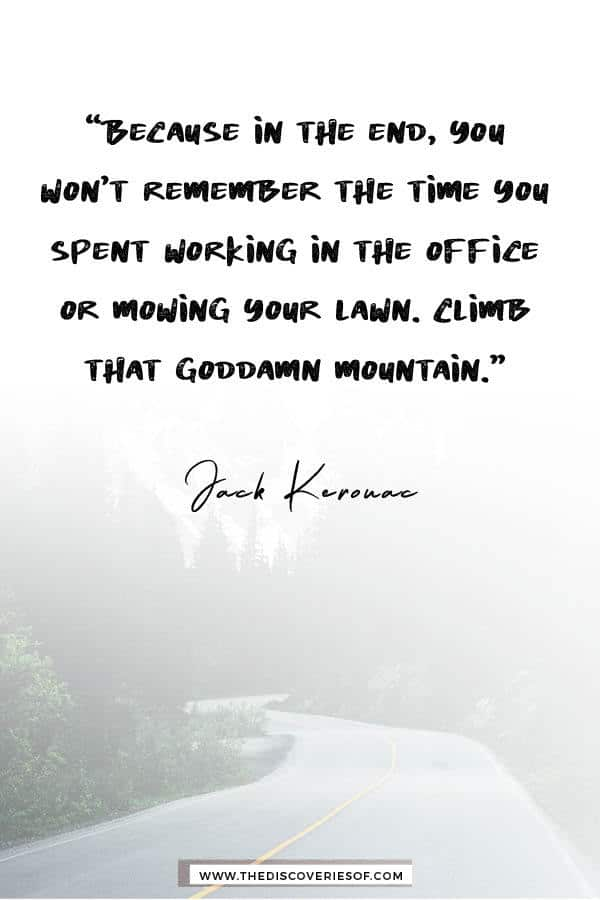 Because in the end you won't remember - Jack Kerouac travel quote