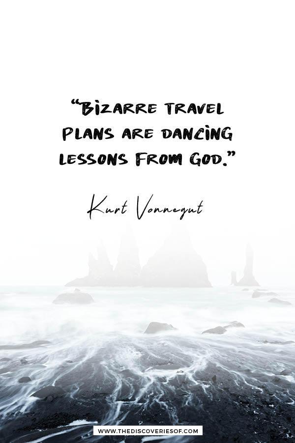 Bizarre travel plans - Kurt Vonnegut Quotation