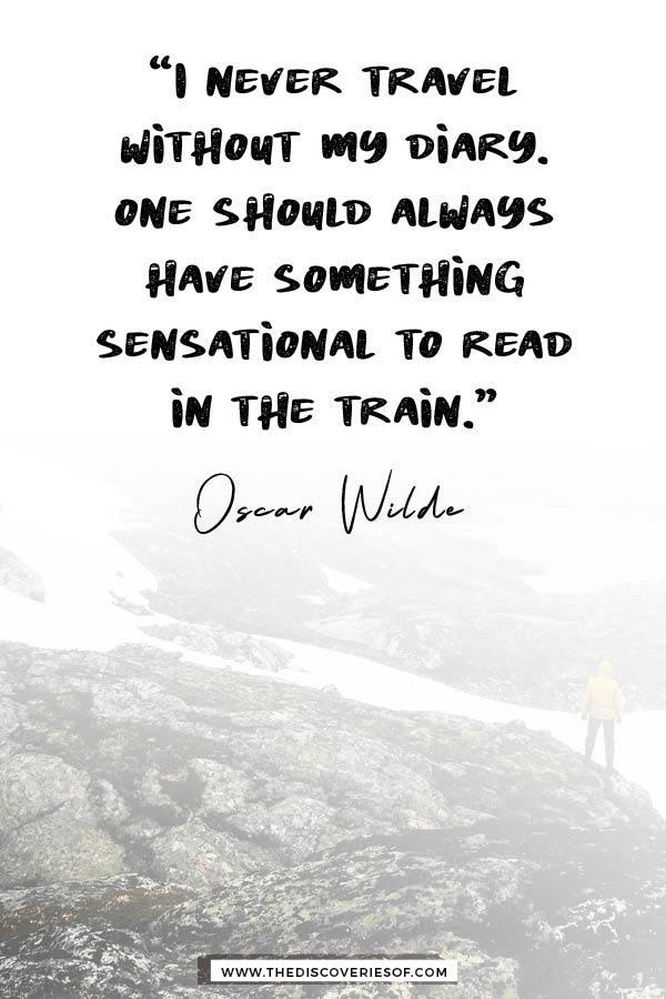 I always travel with my diary - Oscar Wilde