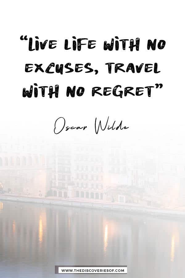 Live life with no excuses - Oscar Wilde