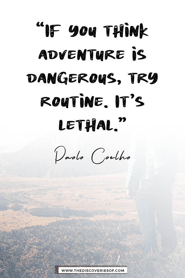 If you think adventure is dangerous try routine - paulo coelho