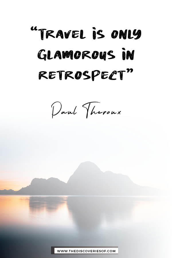 Travel is only glamorous in retrospect - Paul Theroux
