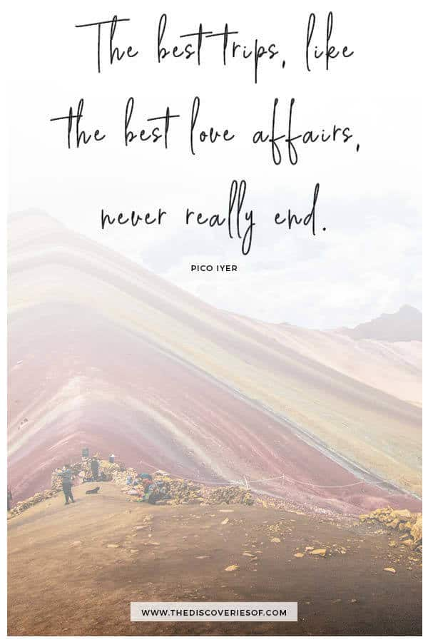 That is why the best trips, like the best love affairs, never really end. Pico Iyer