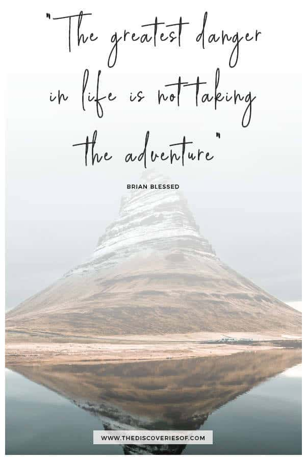 the greatest danger in life is not taking the adventure - Brian Blessed