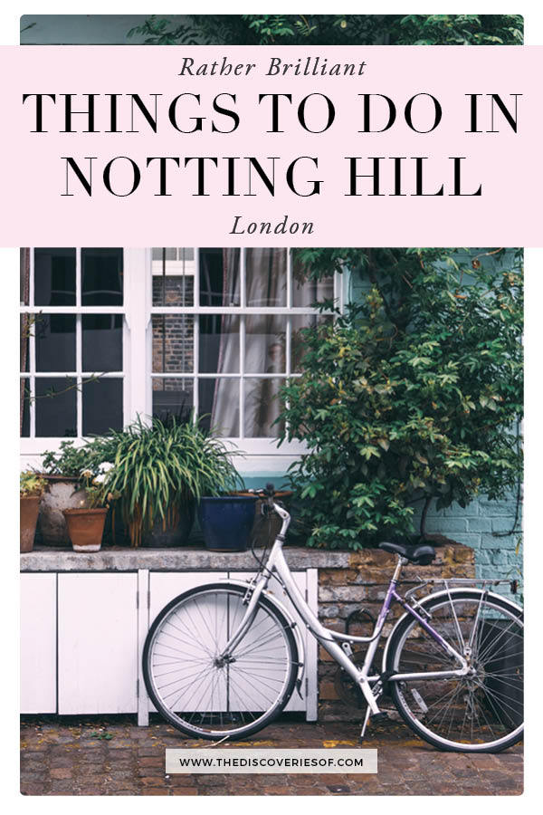 Brilliant Things to do in Notting Hill